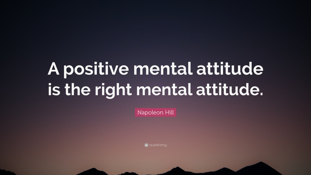 1716422-Napoleon-Hill-Quote-A-positive-mental-attitude-is-the-right-mental