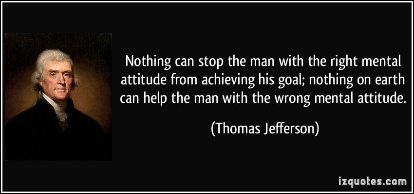 quote-nothing-can-stop-the-man-with-the-right-mental-attitude-from-achieving-his-goal-nothing-on-earth-thomas-jefferson-94081